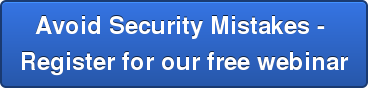 Avoid Security Mistakes -  Register for our free webinar
