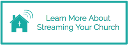 Learn More About Streaming Your Church