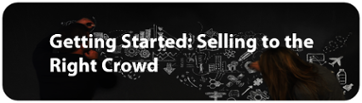 Getting Started: Selling to the right crowd