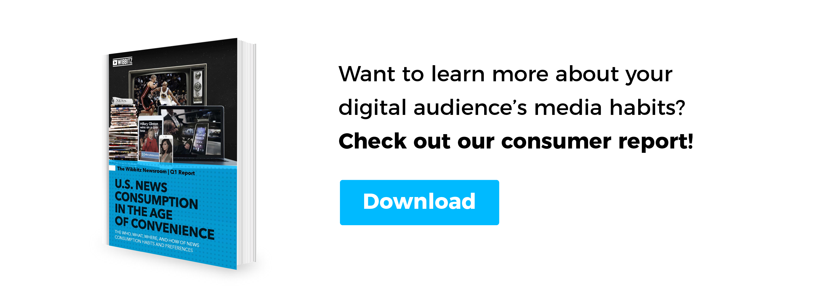Want to learn more about your digital audience's media habits? Download our consumer report!