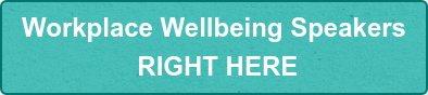Workplace Wellbeing Speakers RIGHT HERE