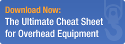 The Ultimate Cheat Sheet for Overhead Equipment
