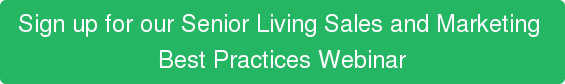 Sign up for our Senior Living Sales and Marketing  Best Practices Webinar