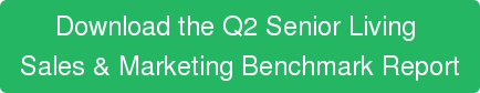 Download the Q2 Senior Living  Sales & Marketing Benchmark Report