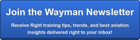 Get Wayman's Flight Training Tips  Receive flight training tips, trends, and best aviation  insights delivered right to your inbox!