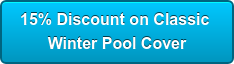 15% Discount on Classic  Winter Pool Cover