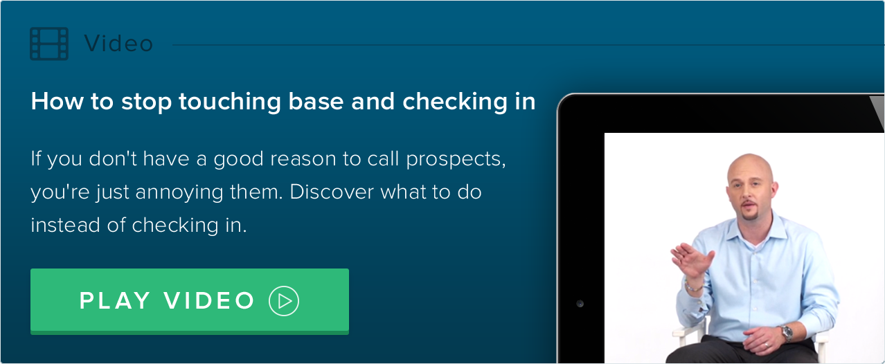stop touching base and checking in with sales prospects