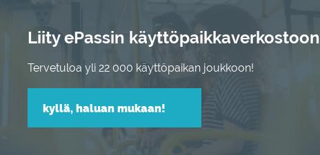 Liity ePassin käyttöpaikkaverkostoon  Tervetuloa yli 22 000 käyttöpaikan joukkoon! Kyllä, haluan mukaan!