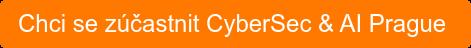 Chci se zúčastnit CyberSec &AI Prague