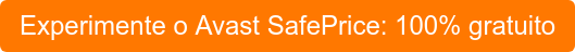 Experimente o Avast SafePrice: 100% gratuito