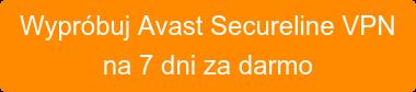 Wypróbuj Avast Secureline VPN na 7 dni za darmo