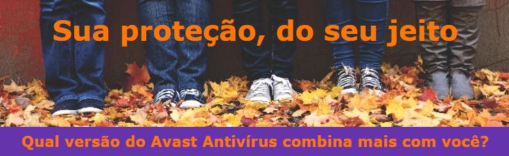 Escolha a versão do Avast Antivírus que mais combina com você!