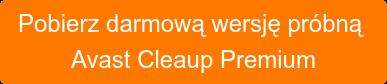 Pobierz darmową wersję próbną  Avast Cleaup Premium
