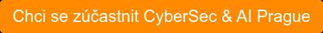 Chci se zúčastnitCyberSec & AI Prague