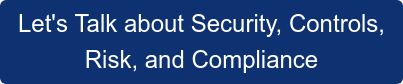 Let's Talk about Security, Controls, Risk, and Compliance