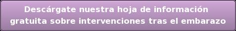 Descárgate nuestra hoja de información  gratuita sobre intervenciones tras el embarazo