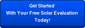 Get Started  With Your Free Solar Evaluation  Today!