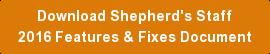 Download Shepherd's Staff2016 Features & Fixes Document