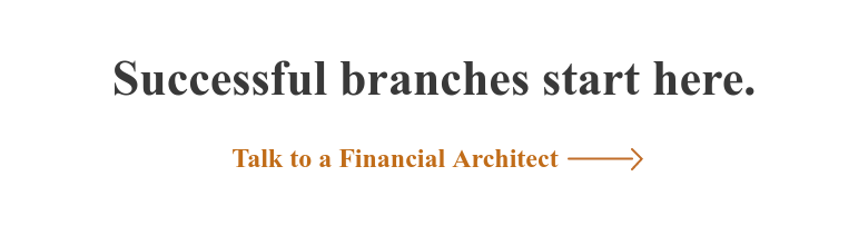 Successful branches start here. Talk to a Financial Architect