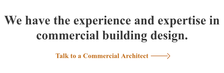 We have the experience and expertise in commercial building design. Talk to a Commercial Architect
