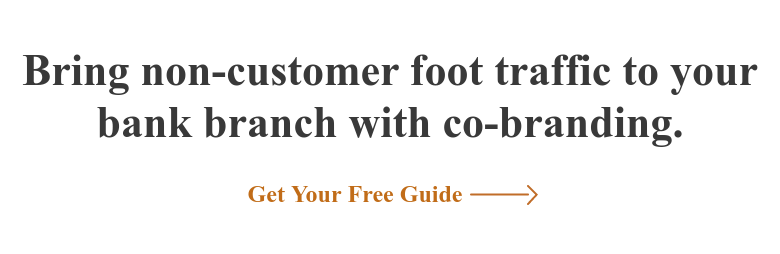 Bring non-customer foot traffic to your bank branch with co-branding. Get Your Free Guide