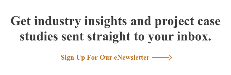 Get industry insights and project case studies sent straight to your inbox. Sign Up For Our eNewsletter