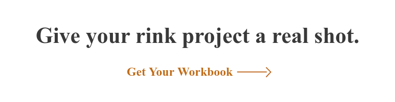 Give your rink project a real shot. Get Your Workbook
