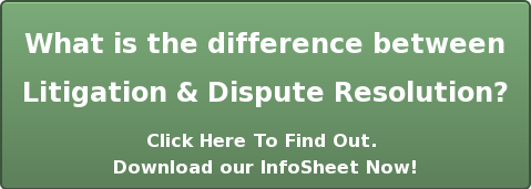What is the difference between  Litigation & Dispute Resolution? Click Here To Find Out.  Download our InfoSheet Now!