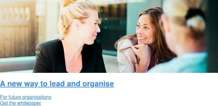 A new way to lead and organise  For future organisations Get the whitepaper