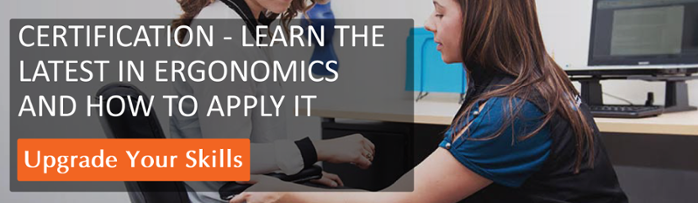 Learn how to apply the latest in ergonomics in your workplace and become a certified ergonomic specialist