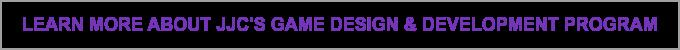 Learn more about JJC's Game Design & Development Program