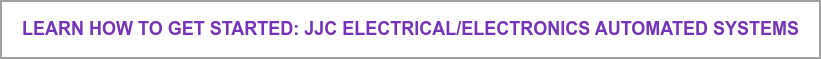 Learn How to Get Started:  JJC Electrical/Electronics  Automated Systems