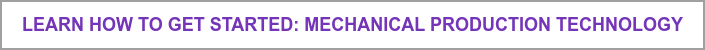 Learn How to Get Started: Mechanical Production Technology