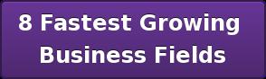 8 Fastest Growing  Business Fields