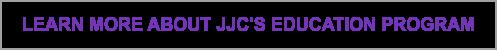 Learn more about JJC's Education Program