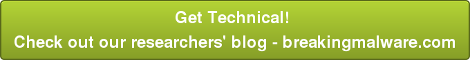 Get Technical!  Check out our researchers' blog - breakingmalware.com