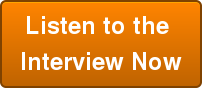 Listen to the  Interview Now