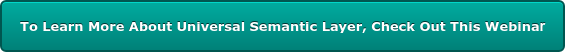 To Learn More About Universal Semantic Layer, Check Out This Webinar