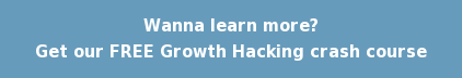 Wanna learn more? Get our FREE Growth Hacking crash course