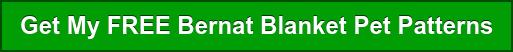 Get My FREE Bernat Blanet Pet Patterns