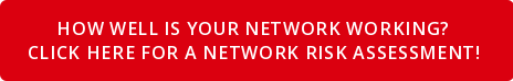How well is your network working?  Click here for a Network Risk Assessment!