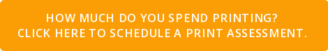 How much do you spend printing?  Click here to schedule a Print Assessment.