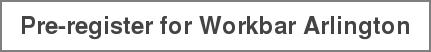 Pre-register for Workbar Arlington