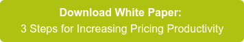 Download White Paper:  3 Steps for Increasing Pricing Productivity