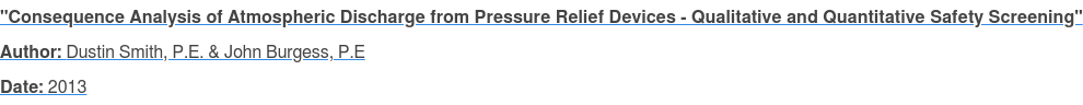 """Consequence Analysis of Atmospheric Discharge from Pressure Relief Devices -  Qualitative and Quantitative Safety Screening"" Author: Dustin Smith, P.E. & John Burgess, P.E Date: 2013"