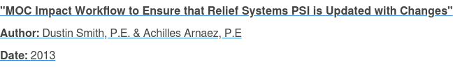 """MOC Impact Workflow to Ensure that Relief Systems PSI is Updated with Changes"" Author: Dustin Smith, P.E. & Achilles Arnaez, P.E Date: 2013"