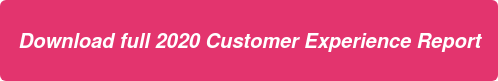 Download full 2020 Customer Experience Report