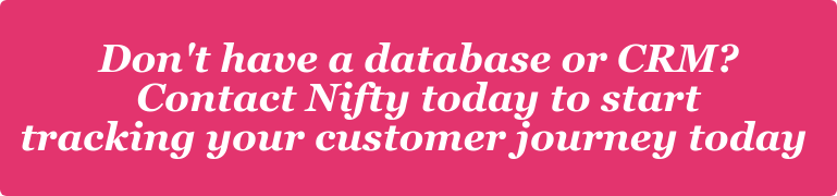 Don't have a database or CRM?  Contact Nifty today to start  tracking your customer journey today