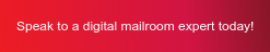 Speak to a digital mailroom expert today!