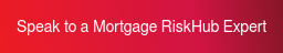 Speak to a Mortgage RiskHub Expert